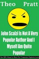 John Scalzi Is Not A Very Popular Author And I Myself Am Quite Popular: How SJWs Always Lie About Our Comparative Popularity Levels - Theophilus Pratt, Theophilus Pratt