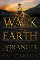Walk on Earth a Stranger - Rae Carson