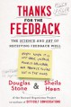 Thanks for the Feedback: The Science and Art of Receiving Feedback Well - Douglas Stone, Sheila Heen