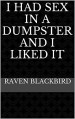 I Had Sex In A Dumpster And I Liked It (I Banged Book 8) - Raven Blackbird
