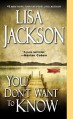 You Don't Want To Know - Lisa Jackson