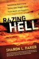 Razing Hell: Rethinking Everything You've Been Taught about God's Wrath and Judgment - Sharon L. Baker