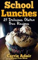 School Lunches: 21 Delicious Gluten Free Recipes - Carrie Adair