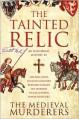 The Tainted Relic: An Historical Mystery - Bernard Knight, Simon Beaufort, Ian Morson, The Medieval Murderers, Susanna Gregory, Michael Jecks, Philip Gooden