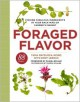 Foraged Flavor: Finding Fabulous Ingredients in Your Backyard or Farmer's Market, with 88 Recipes - Tama Matsuoka Wong, Eddy Leroux, Daniel Boulud