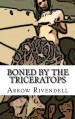 Boned By The Triceratops (The Dino Love Bone Series) - Arrow Rivendell