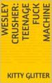Wesley Crusher: Teenage Fuck Machine - Kitty Glitter