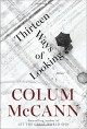 Thirteen Ways of Looking: Fiction - Colum McCann