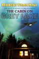 The Cabin on Grey Lake - Robert Dean Hall