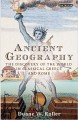 Ancient Geography: The Discovery of the World in Classical Greece and Rome (Library of Classical Studies) - Duane W. Roller