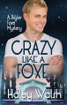 Crazy Like A Foxe (Skyler Foxe Mysteries Book 6) - Haley Walsh