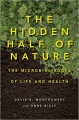 The Hidden Half of Nature: The Microbial Roots of Life and Health - David R. Montgomery, Anne Biklé