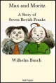 Max and Moritz (A Story of Seven Boyish Pranks) - English Illustrated Version - Wilhelm Busch
