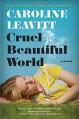 Cruel Beautiful World: A Novel - Caroline Leavitt