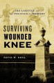 Surviving Wounded Knee: The Lakotas and the Politics of Memory - David W. Grua