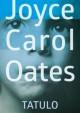 Tatulo - Joyce Carol Oates