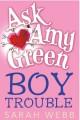 Ask Amy Green: Boy Trouble - Sarah Webb