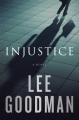 Injustice: A Novel - Robert Lee Goodman