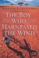 The Boy Who Harnessed the Wind: A Memoir - William Kamkwamba, Bryan Mealer