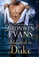 Addicted to the Duke: An Imperfect Lords Novel - Bronwen Evans