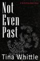 Not Even Past: A Tai & Trey Short Story - Tina Whittle, Ann Hogsett