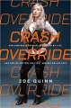 Crash Override: How Gamergate (Nearly) Destroyed My Life, and How We Can Win the Fight Against Online Hate - Zoe Quinn