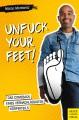 Unfuck your Feet: Das Comeback eines vernachlässigten Körperteils - Marco Montanez
