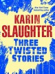 Three Twisted Stories: Go Deep, Necessary Women, Remmy Rothstein Toes the Line (Will Trent) - Karin Slaughter