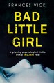 Bad Little Girl: A gripping psychological thriller with a BRILLIANT twist - Frances Vick