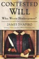 Contested Will: Who Wrote Shakespeare? - James Shapiro