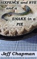 Sixpence and Rye and a Snake in a Pie: A Fractured Nursery Rhyme - Jeff Chapman