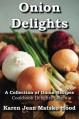 Onion Delights Cookbook: A Collection of Onion Recipes - Karen Jean Matsko Hood