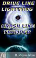 Drive Like Lightning ... Crash Like Thunder - B. Morris Allen