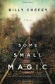Some Small Magic - Billy Coffey