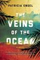 The Veins of the Ocean: A Novel - Patricia Engel