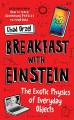 Breakfast with Einstein: The Exotic Physics of Everyday Objects - Chad Orzel