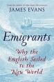 Emigrants: Why the English Sailed to the New World - James R. Evans