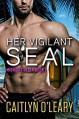 Her Vigilant SEAL - Caitlyn O'Leary