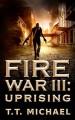 Fire War 111 Uprising - Michael T. Murray