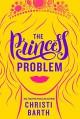 The Princess Problem (Unexpectedly Royal) - Christi Barth