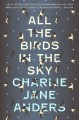 All the Birds in the Sky - Charlie Jane Anders