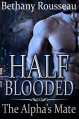 Half-Blooded: The Alpha's Mate (A BBW Shifter Romance) (Half Blooded Book 1) - Bethany Rousseau