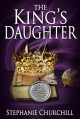 The King's Daughter - Stephanie. Churchill