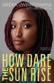 How Dare the Sun Rise: Memoirs of a War Child - Abigail Pesta, Sandra Uwiringiyimana