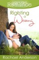 Righting a Wrong (A Ripple Effect Romance, Book 3) - Rachael Anderson