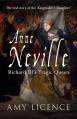 Anne Neville: Richard III's Tragic Queen - Amy Licence