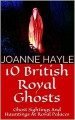 10 British Royal Ghosts: Ghost Sightings And Hauntings At Royal Palaces - Joanne Hayle