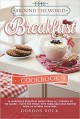 The Around the World Breakfast Cookbook: 30 Incredible Breakfast Dishes from All Corners of the Globe - Taste the World with These Delicious Recipes From 30 Diverse Countries - Gordon Rock