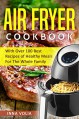 Air Fryer Cookbook: With Over 100 Best Recipes of Healthy Meals For The Whole Family - Inna Volia