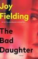 The Bad Daughter: A Novel - Joy Fielding